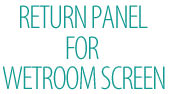 Return Panel For Wetroom Screen