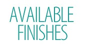 Available Finish