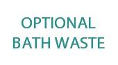 Optional Bath Waste
